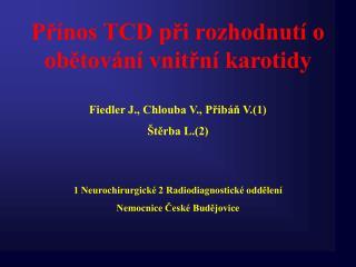 Přínos TCD při rozhodnutí o obětování vnitřní karotidy Fiedler J., Chlouba V., Přibáň V.(1)