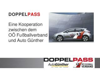 DOPPEL PASS Eine Kooperation zwischen dem  OÖ Fußballverband und Auto Günther
