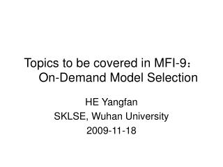 Topics to be covered in MFI-9 :  On-Demand Model Selection