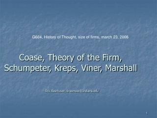 Coase, Theory of the Firm, Schumpeter, Kreps, Viner, Marshall Eric Rasmusen, erasmuse@Indiana