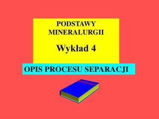 PODSTAWY MINERALURGII  Wykład 4