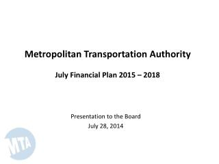 Metropolitan Transportation Authority July Financial Plan 2015 � 2018