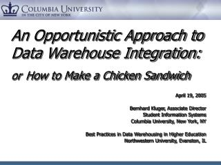 An Opportunistic Approach to  Data Warehouse Integration: or How to Make a Chicken Sandwich