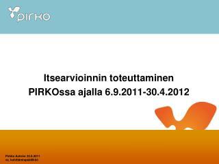 Itsearvioinnin toteuttaminen PIRKOssa ajalla 6.9.2011-30.4.2012