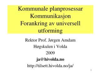 Kommunale planprosessar Kommunikasjon Forankring av universell utforming