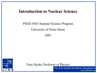 Introduction to Nuclear Science PIXIE-PAN Summer Science Program University of Notre Dame 2007
