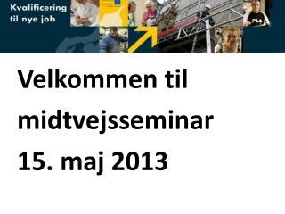 Velkommen til  midtvejsseminar  15. maj 2013