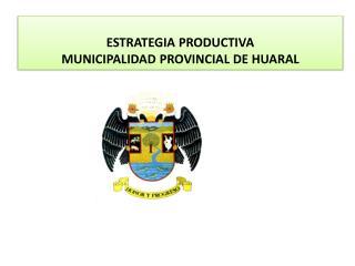 ESTRATEGIA PRODUCTIVA MUNICIPALIDAD PROVINCIAL DE HUARAL