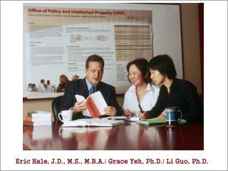 Eric Hale, J.D., M.S., M.B.A.; Grace Yeh, Ph.D.; Li Guo, Ph.D.