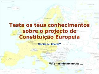 Testa os teus conhecimentos sobre o projecto de Constituição Europeia