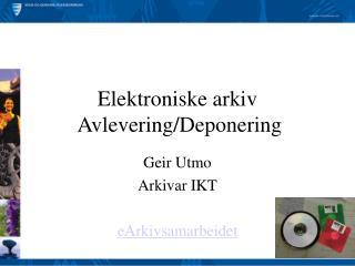 Elektroniske arkiv  Avlevering/Deponering