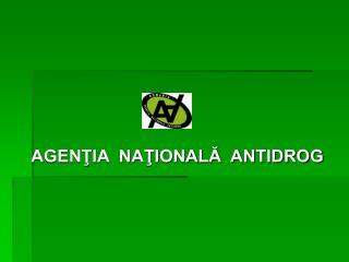 AGENŢIA  NAŢIONALĂ  ANTIDROG