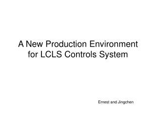 A New Production Environment for LCLS Controls System