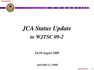 JCA Status Update to WJTSC 09-2 24-28 August 2009