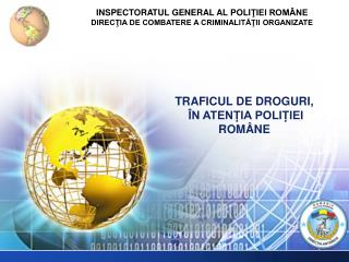 TRAFICUL DE  DROGURI ,  ÎN ATENȚIA POLIȚIEI ROMÂNE