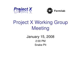 Project X Working Group Meeting