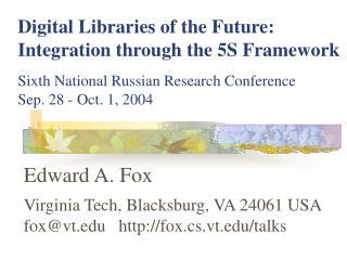 Edward A. Fox Virginia Tech, Blacksburg, VA 24061 USA fox@vt   fox.cs.vt/talks
