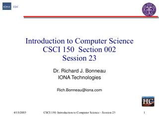 Introduction to Computer Science CSCI 150  Section 002 Session 23