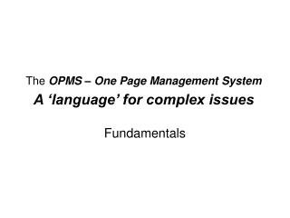 The  OPMS – One Page Management System A 'language' for complex issues