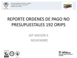 REPORTE ORDENES DE PAGO NO PRESUPUESTALES 192 ORIPS