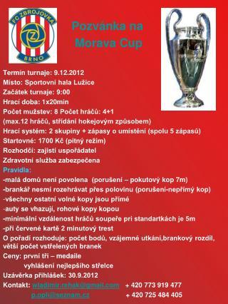 Pozvánka na Morava Cup Termín turnaje: 9.12.2012 Místo: Sportovní hala Lužice