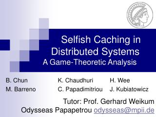 Selfish Caching in     Distributed Systems  A Game-Theoretic Analysis