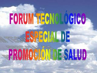 FORUM TECNOLÓGICO ESPECIAL DE PROMOCIÓN DE SALUD