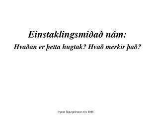 Einstaklingsmiðað nám:  Hvaðan er þetta hugtak? Hvað merkir það?