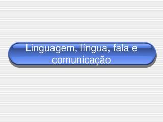 Linguagem, l �ngua, fala e comunica��o