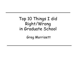 Top 10 Things I did Right/Wrong in Graduate School
