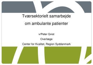 Tværsektorielt samarbejde om ambulante patienter v/Peter Qvist Overlæge