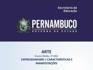 ARTE Ensino Médio, 3º ANO  EXPRESSIONISMO / CARACTERÍSTICAS E MANIFESTAÇÕES