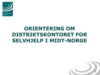 ORIENTERING OM DISTRIKTSKONTORET FOR SELVHJELP I MIDT-NORGE