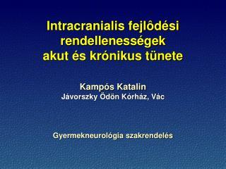 Intracranialis fejlôdési rendellenességek akut és krónikus tünete
