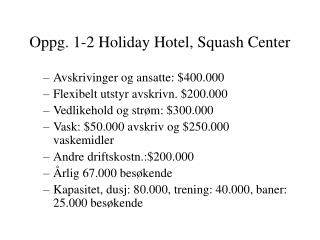 Oppg. 1-2 Holiday Hotel, Squash Center
