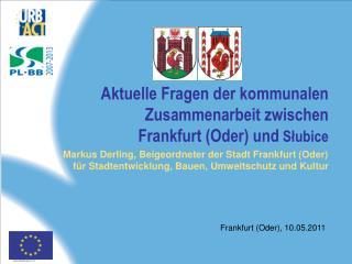 Aktuelle Fragen der kommunalen Zusammenarbeit zwischen  Frankfurt (Oder) und  S ł ubice
