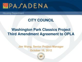 CITY COUNCIL Washington Park Classics Project Third Amendment Agreement to OPLA