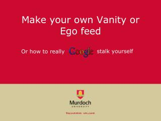 Make your own Vanity or  Ego feed