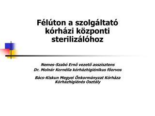 F l ton a szolg ltat  k rh zi k zponti steriliz l hoz   Nemes-Szab  Erno vezeto asszisztens Dr. Moln r Korn lia k rh zhi