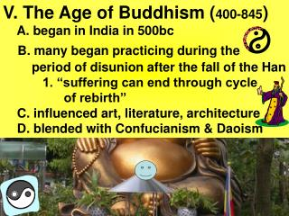 V. The Age of Buddhism ( 400-845 )     A. began in India in 500bc