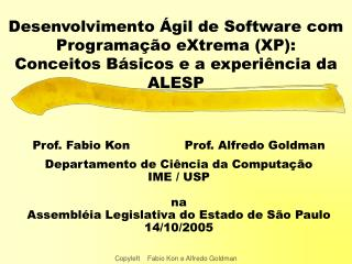 Prof. Fabio Kon              Prof. Alfredo Goldman Departamento de Ci�ncia da Computa��o IME / USP