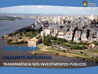 PORTO ALEGRE ORÇAMENTO PARTICIPATIVO TRANSPARÊNCIA NOS INVESTIMENTOS PÚBLICOS