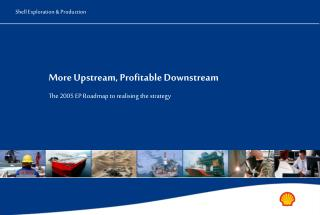 More Upstream, Profitable Downstream The 2005 EP Roadmap to realising the strategy