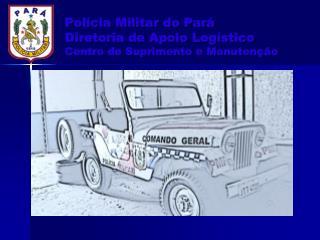 Pol�cia Militar do Par� Diretoria de Apoio Log�stico Centro de Suprimento e Manuten��o