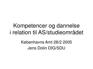 Kompetencer og dannelse i relation til AS/studieomr�det