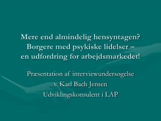 Pr�sentation af interviewunders�gelse v. Karl Bach Jensen Udviklingskonsulent i LAP