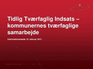 Tidlig Tv�rfaglig Indsats � kommunernes tv�rfaglige samarbejde Informationsm�de 10. februar 2011