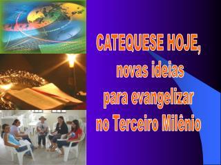 CATEQUESE HOJE,  novas ideias para evangelizar  no Terceiro Mil�nio