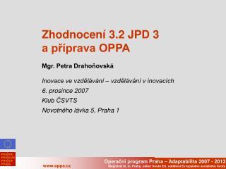 Zhodnocení 3.2 JPD 3  a příprava OPPA Mgr. Petra Drahoňovská