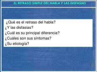 EL RETRASO SIMPLE DEL HABLA Y LAS DISFASIAS